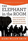 img - for The Elephant in the Room: How Relationships Make or Break the Success of Leaders and Organizations   [ELEPHANT IN THE ROOM] [Hardcover] book / textbook / text book