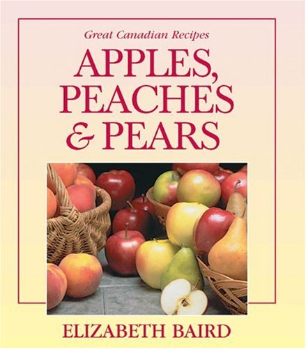 Apples, Peaches and Pears: Great Canadian Recipes by Publishers James Lorimer & Company Ltd.