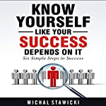 Know Yourself Like Your Success Depends on It: Six Simple Steps to Success, Book 2   Michal Stawicki