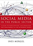 "Ines Mergel, ""Social Media in the Public Sector: A Guide to Participation, Collaboration and Transparency in the Networked World"" (Jossey-Bass 2012)"