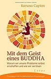 Mit dem Geist eines Buddha: Warum wir unsere Probleme selbst erschaffen und wie wir sie lösen. Praxisbuch der buddhistischen Psychologie