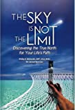 img - for The Sky Is Not the Limit, Discovering the True North for Your Life's Path book / textbook / text book