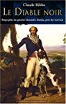 Le diable noir : Biographie du général Alexandre Dumas (1762-1806), père de l'écrivain par Ribbe