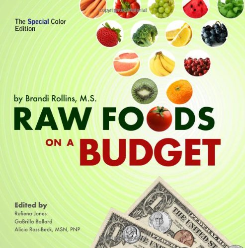 Raw Foods on a Budget (Special Color Edition): The Ultimate Program and Workbook to Enjoying a Budget-Loving, Plant-Based Lifestyle by Brandi Yvonne Rollins