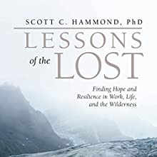 Lessons of the Lost (       UNABRIDGED) by Scott C. Hammond PhD Narrated by Scott Hammond
