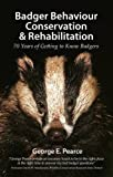 Badger Behaviour, Conservation and Rehabilitation: 70 Years of Getting to Know Badgers