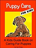 Puppy Care For Kids: A Kids Guide Book on Caring For Puppies