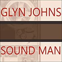 Sound Man: A Life Recording Hits With the Rolling Stones, the Who, Led Zeppelin, the Eagles, Eric Clapton, the Faces… (       UNABRIDGED) by Glyn Johns Narrated by Simon Vance
