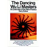 The Dancing Wu Li Masters : An Overview of the New Physics ~ Gary Zukav