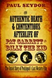 Paul Seydor The Authentic Death & Contentious Afterlife of Pat Garrett and Billy the Kid: The Untold Story of Peckinpah's Last Western Film