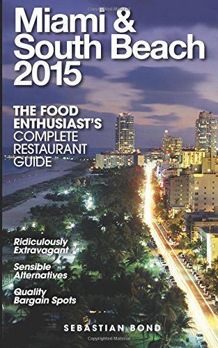 Miami & South Beach 2015 (The Food Enthusiast's Complete Restaurant Guide )