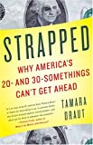 Strapped: Why America's 20- and 30-Somethings Can't Get Ahead (1400079977) by Tamara Draut