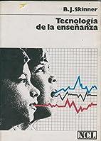 Tecnologia de la enseñanza by J B, Skinner