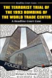 The Terrorist Trial of the 1993 Bombing of the World Trade Center: A Headline Court Case (Headline Court Cases)