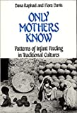 img - for Only Mothers Know: Patterns of Infant Feeding in Traditional Cultures (Contributions in Drama and Theatre Studies,) book / textbook / text book