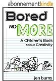 Bored No More: A Children's Book about Creativity (English Edition)