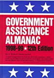 Government Assistance Almanac 1998-99: The Guide to Federal Domestic Financial and Other Programs