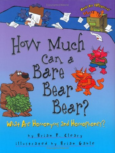 How Much Can A Bare Bear Bear?: What Are Homonyms And Homophones? (Words Are Categorical), Brian P. Cleary