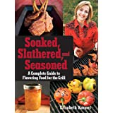 Soaked, Slathered, and Seasoned: A Complete Guideto Flavoring Food for the Grill ~ Elizabeth Karmel