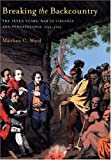 Breaking The Backcountry: The Seven Years War In Virginia And Pennsylvania 1754-1765