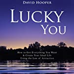 Lucky You: How to Get Everything You Want and Create Your Ideal Life Using the Law of Attraction | David Hooper,David R. Hooper