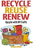 Recycle Reuse Renew: Upcycle With DIY Crafts