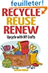 Recycle Reuse Renew: Upcycle With DIY...