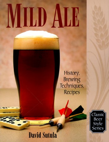 Mild Ale: History and Brewing Techniques, Recipes: History, Brewing Techniques, Recipes (Classic Beer Style)