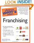 The Complete Idiot's Guide to Franchising