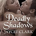 Deadly Shadows: Kinncaid Brothers Series # 1 Audiobook by Jaycee Clark Narrated by Johanna Parker