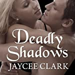 Deadly Shadows: Kinncaid Brothers Series # 1 | Jaycee Clark