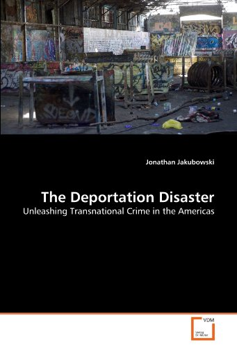 The Deportation Disaster: Unleashing Transnational Crime in the Americas PDF