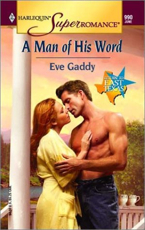 A Man of His Word: Return to East Texas (Harlequin Superromance No. 990), Eve Gaddy