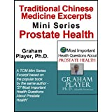 Traditional Chinese Medicine Excerpts Mini Series Prostate Health (27 Most Important Health Questions Traditional Chinese Medicine (TCM) Mini Series Book 1) ~ Graham Player