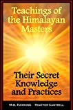 Teachings of the Himalayan Masters - Their Secret Knowledge and Practices