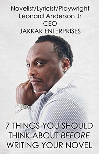 Leonard Anderson Jr - 7 Things You Should Think About Before Writing Your Novel
