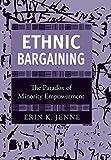 Ethnic Bargaining: The Paradox of Minority Empowerment