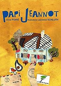 Papi Jeannot par Anne Poiré
