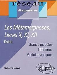 Les M�tamorphoses, Ovide : Livres X, XI, XII par Catherine Durvye
