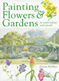 img - for Painting Flowers & Gardens in Watercolor and Pastel book / textbook / text book