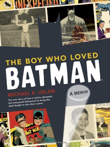 The Boy Who Loved Batman: A Memoir, Michael Uslan