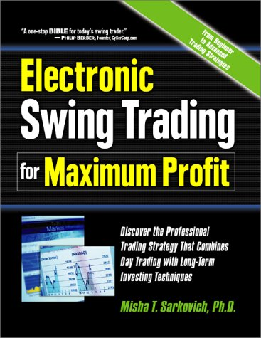Electronic Swing Trading for Maximum Profit: Discover the Professional Trading Strategy that Combines Day Trading with Long-Term Investing Techniques