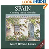 Karen Brown's Spain 2005: Charming Inns & Itineraries (Karen Brown's Spain Charming Inns & Itineraries)