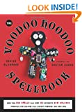 Voodoo Hoodoo Spellbook: More Than 200 Spells Plus Over 100 Authentic New Orleans Formulas For Conjure Oils, Sachet Powders and Gris Gris