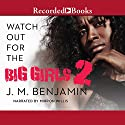 Watch Out for the Big Girls 2 Audiobook by J. M. Benjamin Narrated by Mirron Willis
