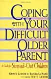 img - for Coping With Your Difficult Older Parent : A Guide for Stressed-Out Children by Grace Lebow, Barbara Kane (1999) Paperback book / textbook / text book
