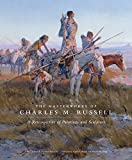 The Masterworks of Charles M. Russell: A Retrospective of Paintings and Sculpture (The Charles M. Russell Center Series on Art and Photography of the American West)