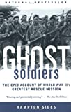 Ghost Soldiers - The Forgotten Epic Story Of World War Ii's Most Dramatic Mission (038549565X) by Sides, Hampton