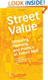 Street Value: Shopping, Planning, and Politics at Fulton Mall (Inventory Books)