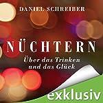 Nüchtern: Über das Trinken und das Glück | Daniel Schreiber
